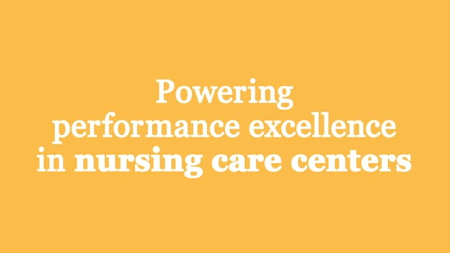 Powering performance excellence in Nursing Care Centers.