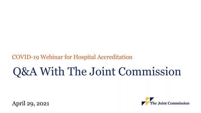 COVID-19 QA Webinar for Hospital Accreditation recorded on April 29, 2021.