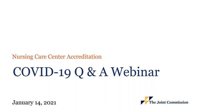 COVID-19 Webinar Q&A for Nursing Care Center Accreditation that was recorded on January 14, 2021.